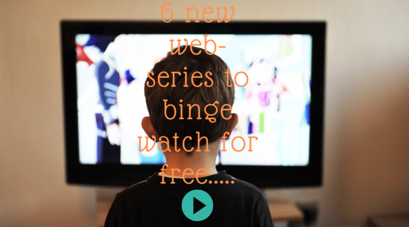 6 new web-series to binge watch for free      -
